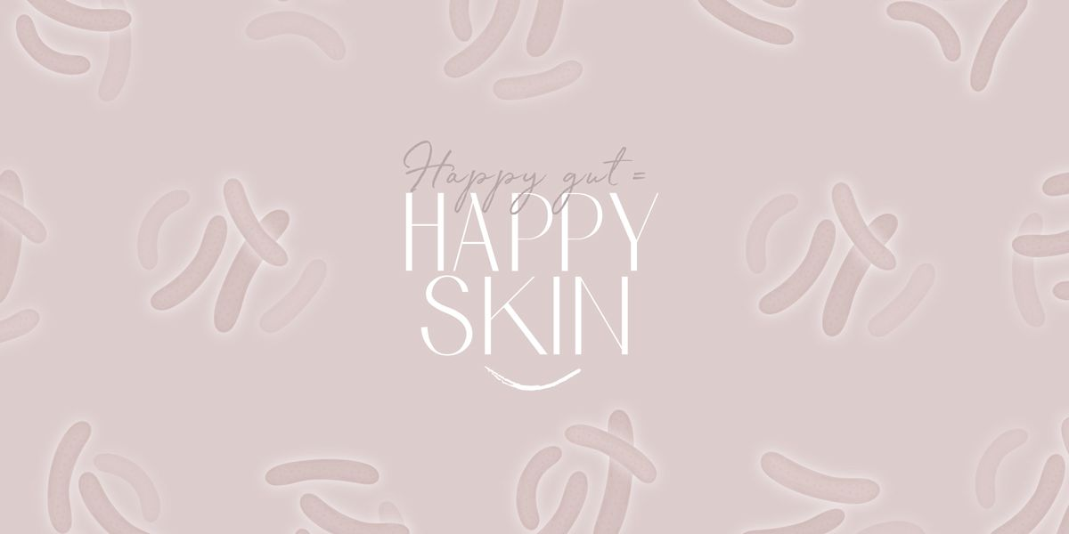 Happy gut = happy skin   Probiotica